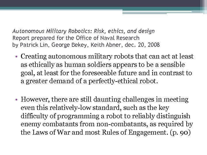 Autonomous Military Robotics: Risk, ethics, and design Report prepared for the Office of Naval