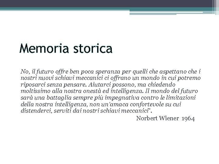 Memoria storica No, il futuro offre ben poca speranza per quelli che aspettano che