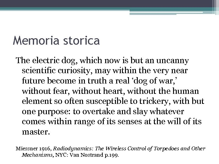 Memoria storica The electric dog, which now is but an uncanny scientific curiosity, may