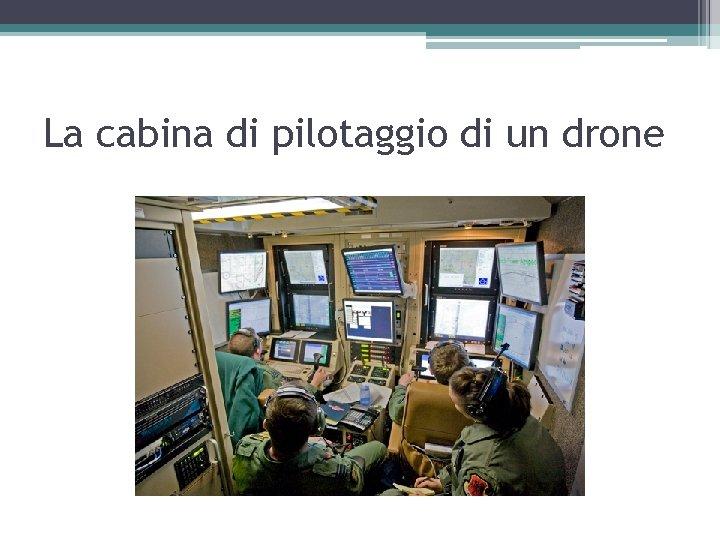 La cabina di pilotaggio di un drone