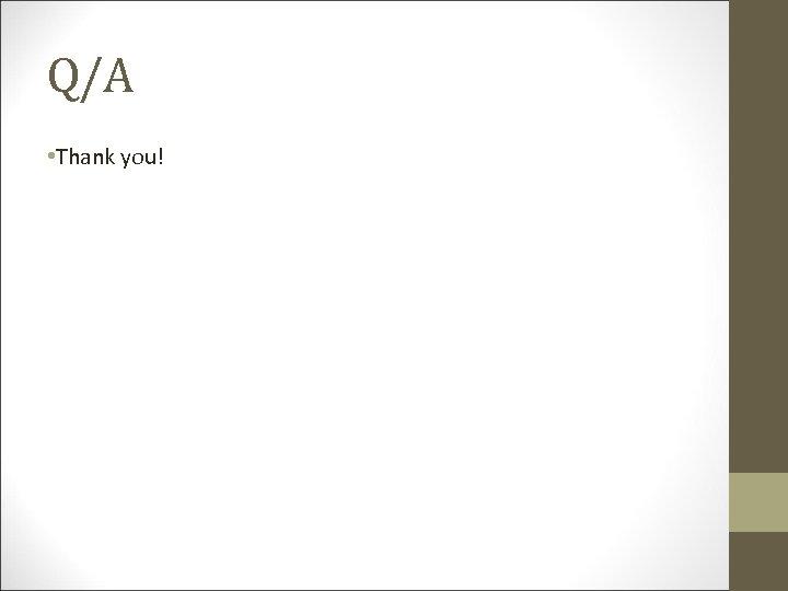 Q/A • Thank you!