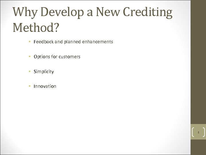 Why Develop a New Crediting Method? • Feedback and planned enhancements • Options for