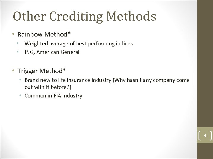 Other Crediting Methods • Rainbow Method* • Weighted average of best performing indices •