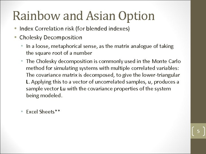 Rainbow and Asian Option • Index Correlation risk (for blended indexes) • Cholesky Decomposition