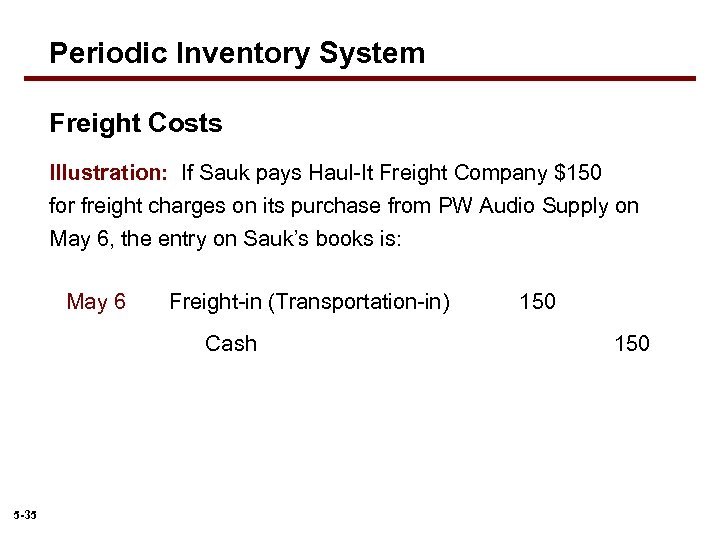 Periodic Inventory System Freight Costs Illustration: If Sauk pays Haul-It Freight Company $150 for