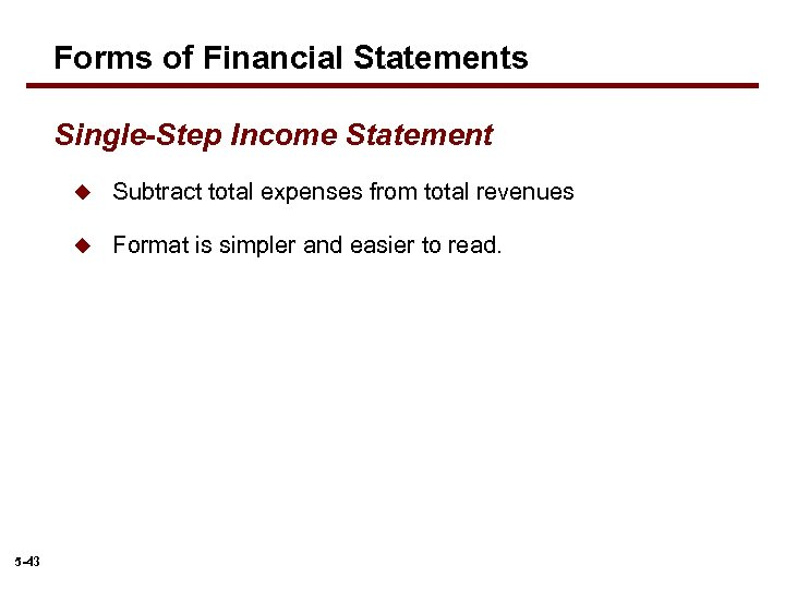 Forms of Financial Statements Single-Step Income Statement u u 5 -43 Subtract total expenses