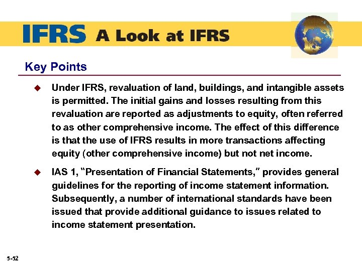 Key Points u u 5 -52 Under IFRS, revaluation of land, buildings, and intangible