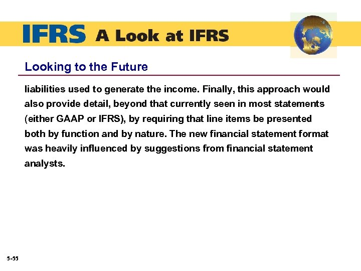 Looking to the Future liabilities used to generate the income. Finally, this approach would