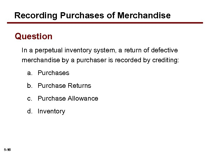 Recording Purchases of Merchandise Question In a perpetual inventory system, a return of defective