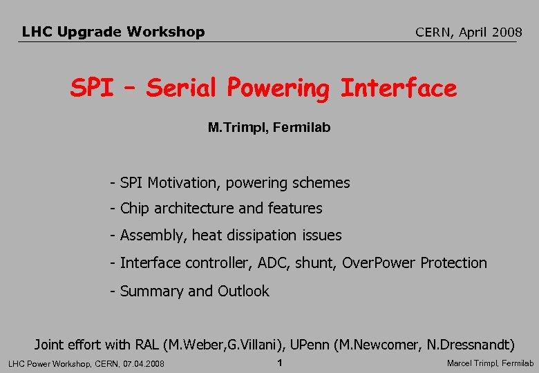 LHC Upgrade Workshop CERN, April 2008 SPI – Serial Powering Interface M. Trimpl, Fermilab