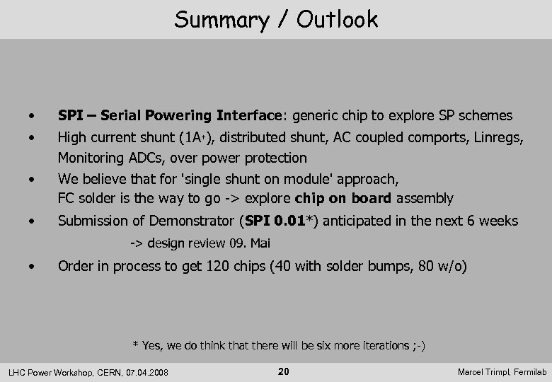 Summary / Outlook • SPI – Serial Powering Interface: generic chip to explore SP