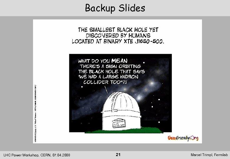 Backup Slides LHC Power Workshop, CERN, 07. 04. 2008 21 Marcel Trimpl, Fermilab