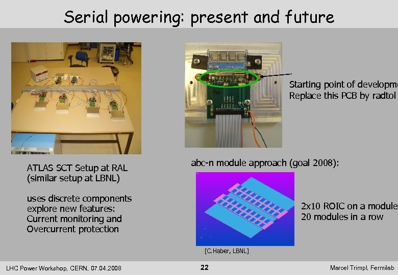 Serial powering: present and future Starting point of developme Replace this PCB by radtol