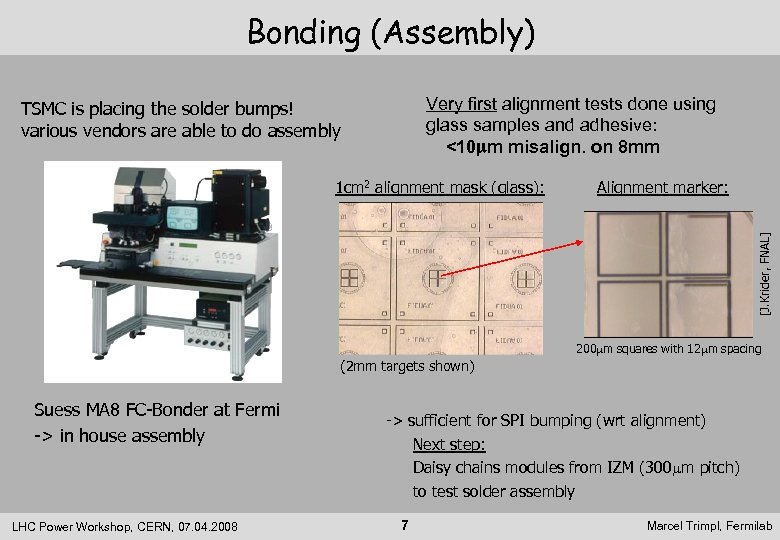 Bonding (Assembly) Very first alignment tests done using glass samples and adhesive: <10 mm