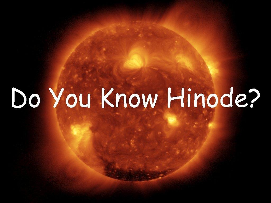 Do You Know Hinode?