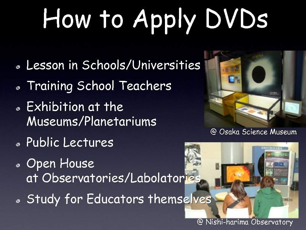 How to Apply DVDs Lesson in Schools/Universities Training School Teachers Exhibition at the Museums/Planetariums