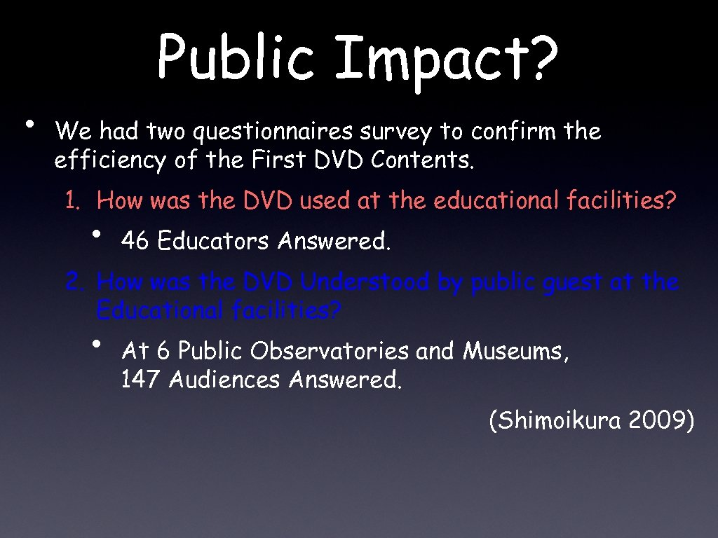 • Public Impact? We had two questionnaires survey to confirm the efficiency of