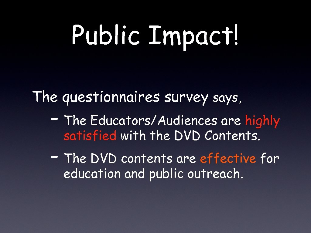 Public Impact! The questionnaires survey says, - The Educators/Audiences are highly satisfied with the