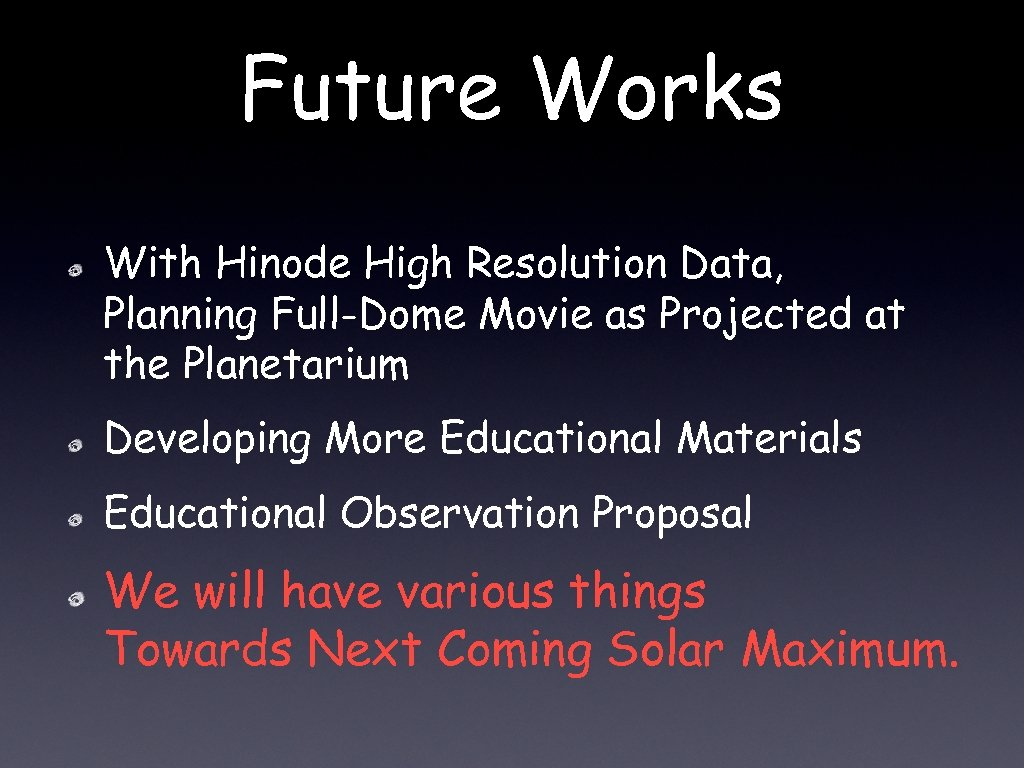 Future Works With Hinode High Resolution Data, Planning Full-Dome Movie as Projected at the