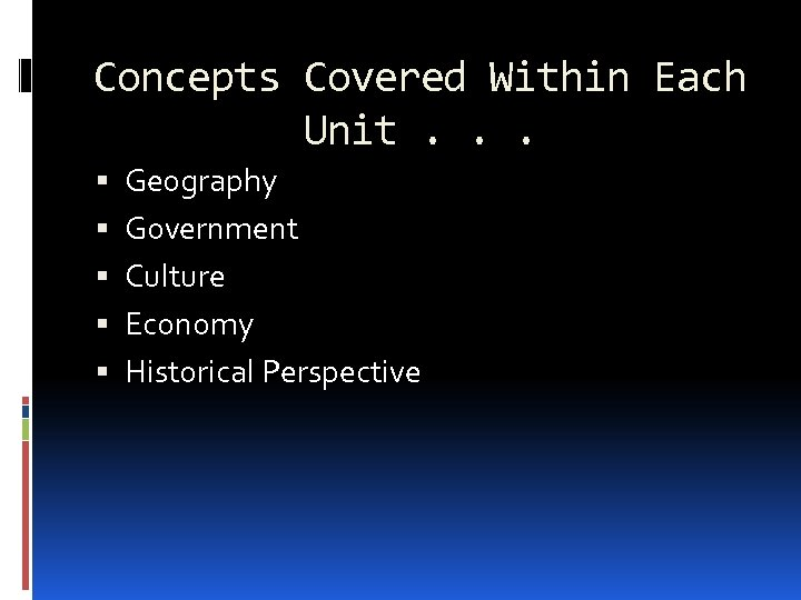 Concepts Covered Within Each Unit. . . Geography Government Culture Economy Historical Perspective