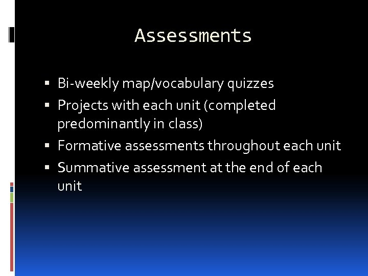 Assessments Bi-weekly map/vocabulary quizzes Projects with each unit (completed predominantly in class) Formative assessments