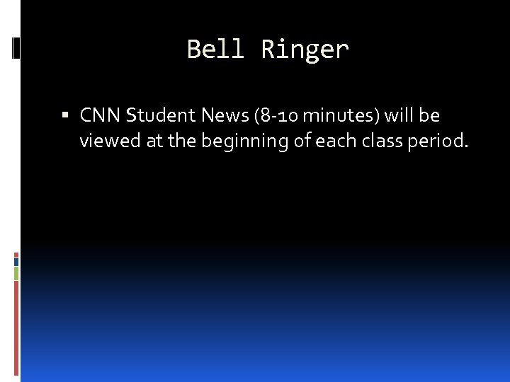 Bell Ringer CNN Student News (8 -10 minutes) will be viewed at the beginning