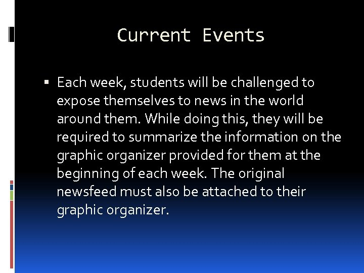 Current Events Each week, students will be challenged to expose themselves to news in