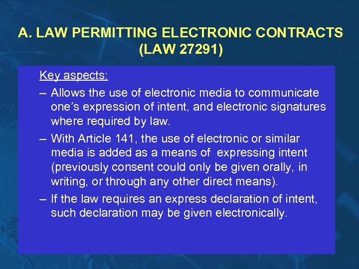A. LAW PERMITTING ELECTRONIC CONTRACTS (LAW 27291) Key aspects: – Allows the use of