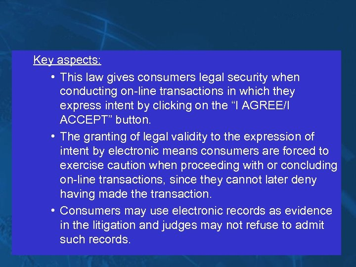 Key aspects: • This law gives consumers legal security when conducting on-line transactions in