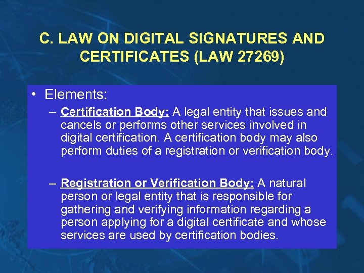 C. LAW ON DIGITAL SIGNATURES AND CERTIFICATES (LAW 27269) • Elements: – Certification Body: