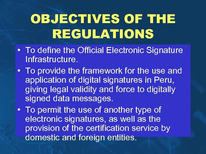 OBJECTIVES OF THE REGULATIONS • To define the Official Electronic Signature Infrastructure. • To