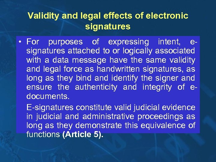 Validity and legal effects of electronic signatures • For purposes of expressing intent, esignatures