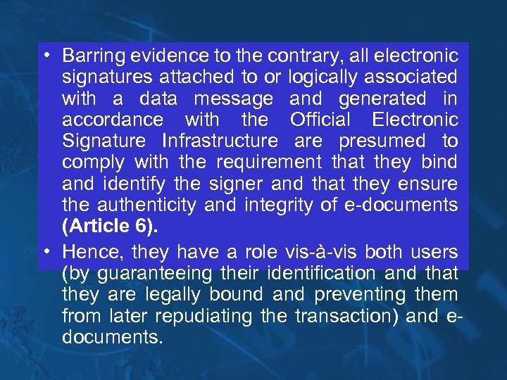 • Barring evidence to the contrary, all electronic signatures attached to or logically