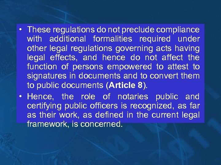 • These regulations do not preclude compliance with additional formalities required under other