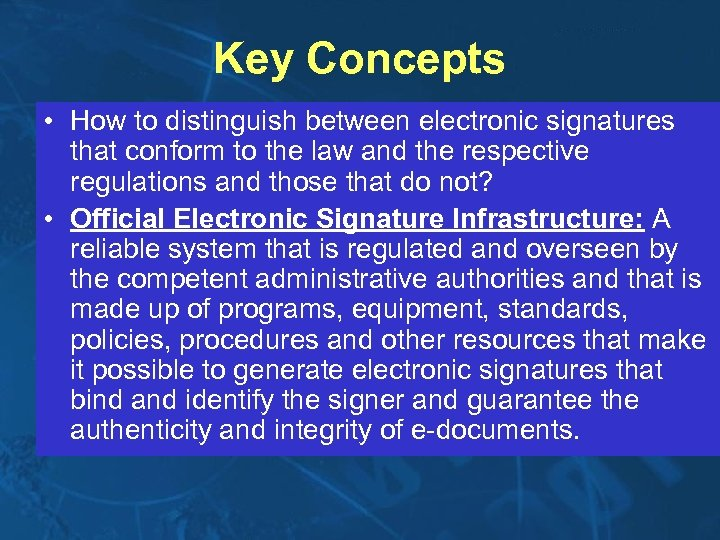 Key Concepts • How to distinguish between electronic signatures that conform to the law