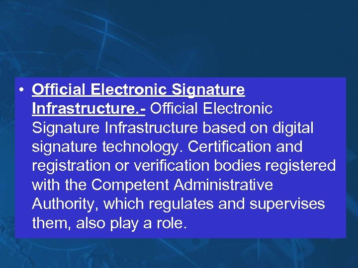 • Official Electronic Signature Infrastructure. - Official Electronic Signature Infrastructure based on digital