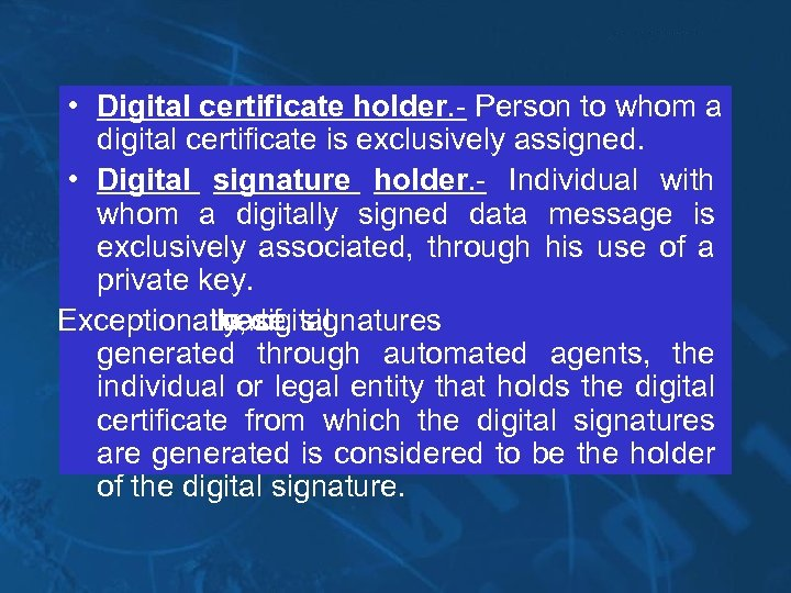 • Digital certificate holder. - Person to whom a digital certificate is exclusively