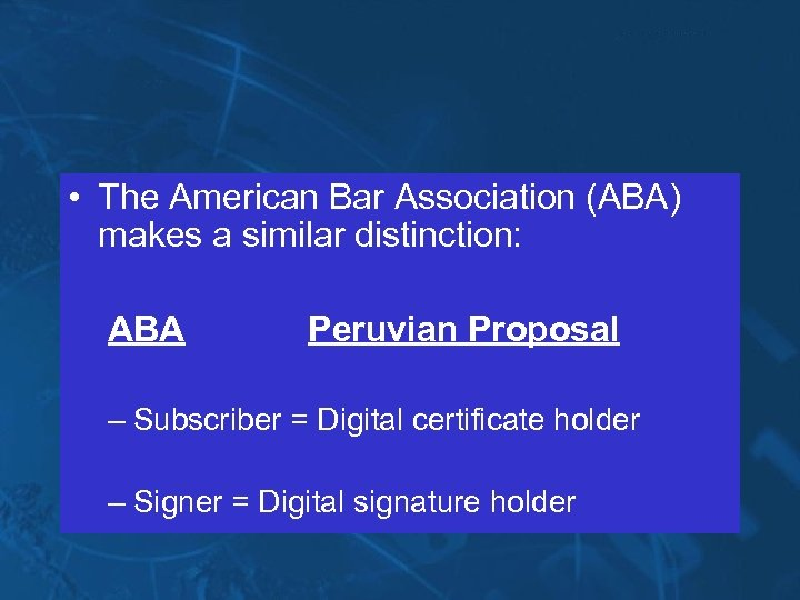 • The American Bar Association (ABA) makes a similar distinction: ABA Peruvian Proposal