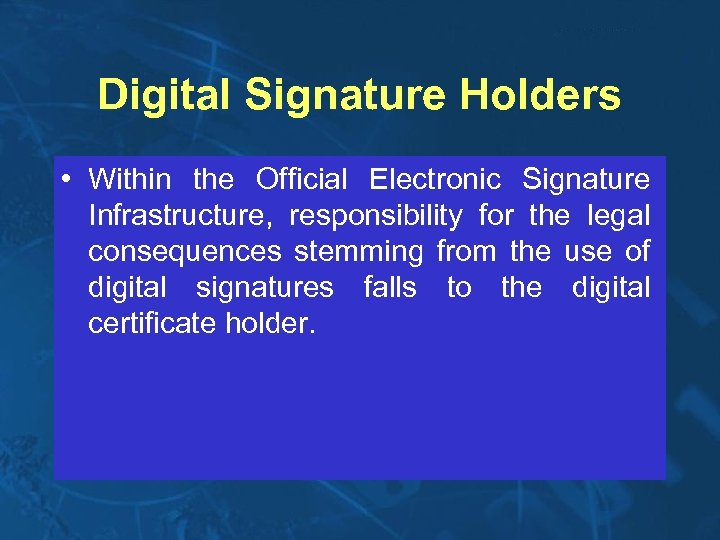 Digital Signature Holders • Within the Official Electronic Signature Infrastructure, responsibility for the legal