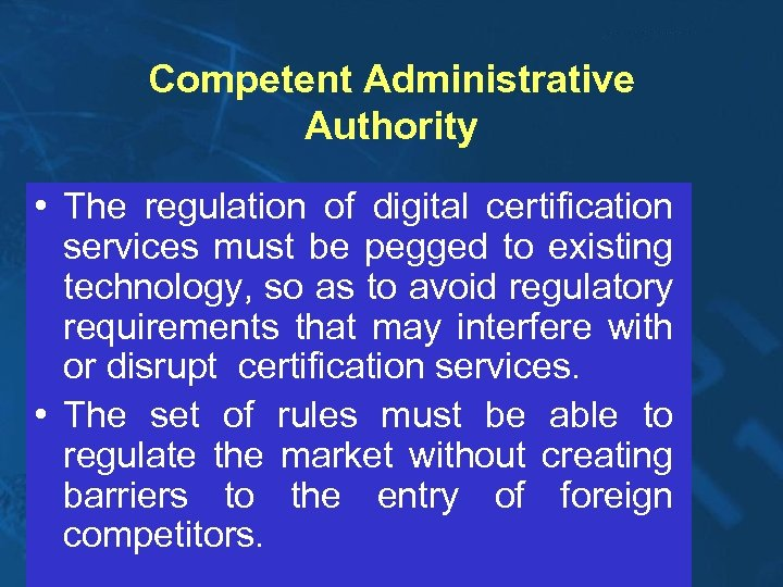 Competent Administrative Authority • The regulation of digital certification services must be pegged to