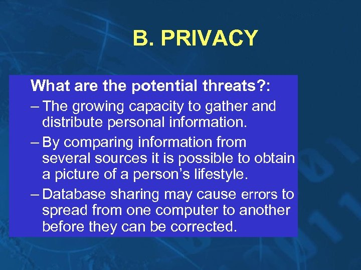 B. PRIVACY What are the potential threats? : – The growing capacity to gather