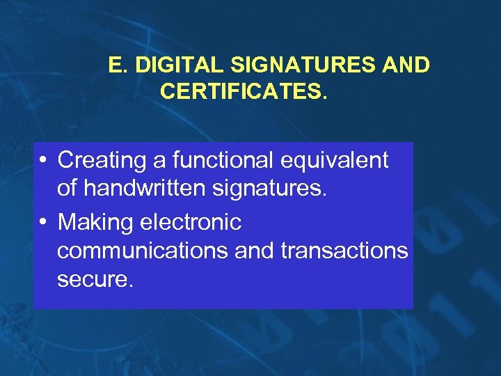 E. DIGITAL SIGNATURES AND CERTIFICATES. • Creating a functional equivalent of handwritten signatures. •