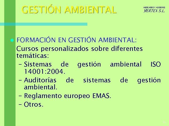 GESTIÓN AMBIENTAL l ABOGADOS Y ASESORES ℣ERTEX S. L. FORMACIÓN EN GESTIÓN AMBIENTAL: Cursos