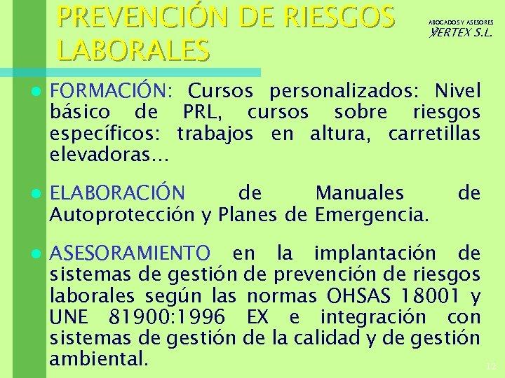 PREVENCIÓN DE RIESGOS LABORALES ABOGADOS Y ASESORES ℣ERTEX S. L. l FORMACIÓN: Cursos personalizados: