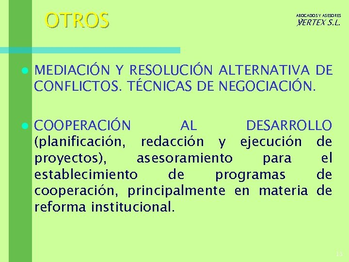 OTROS ABOGADOS Y ASESORES ℣ERTEX S. L. l MEDIACIÓN Y RESOLUCIÓN ALTERNATIVA DE CONFLICTOS.