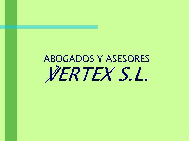 ABOGADOS Y ASESORES ℣ERTEX S. L. 14