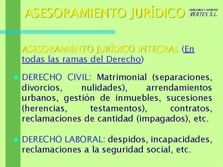 ASESORAMIENTO JURÍDICO ABOGADOS Y ASESORES ℣ERTEX S. L. ASESORAMIENTO JURÍDICO INTEGRAL (En todas las