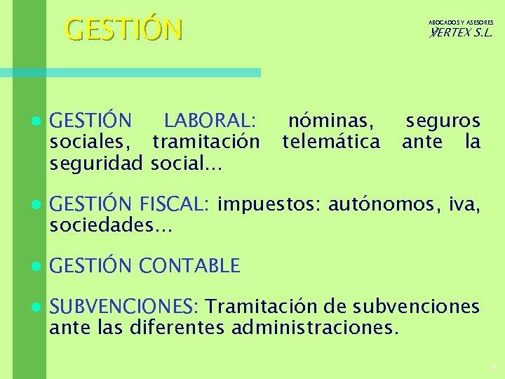 GESTIÓN ABOGADOS Y ASESORES ℣ERTEX S. L. l GESTIÓN LABORAL: sociales, tramitación seguridad social.