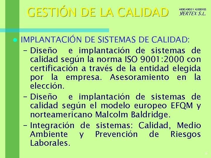 GESTIÓN DE LA CALIDAD l ABOGADOS Y ASESORES ℣ERTEX S. L. IMPLANTACIÓN DE SISTEMAS