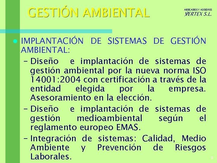 GESTIÓN AMBIENTAL l ABOGADOS Y ASESORES ℣ERTEX S. L. IMPLANTACIÓN DE SISTEMAS DE GESTIÓN